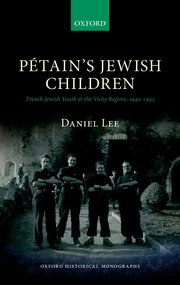 Pétain's Jewish Children. French Jewish Youth and the Vichy Regime, 1940-1942